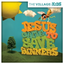 Kids - Jesus Came to Save Sinners by The Village Church