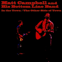 In the Town / The Other Side of Town by Matt Campbell and His Bottom Line Band