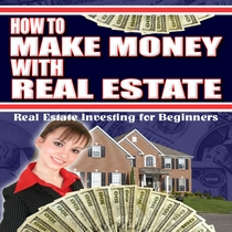 How to Make Money with Real Estate by Real Estate Investing for Beginners