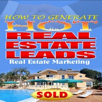 How to Generate Hot Real Estate Leads by Real Estate Marketing