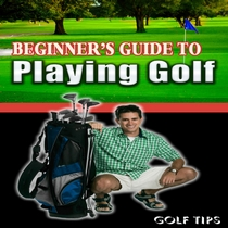 Beginner's Guide to Playing Golf by Golf Tips