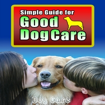 Simple Guide for Good Dog Care by Dog Care