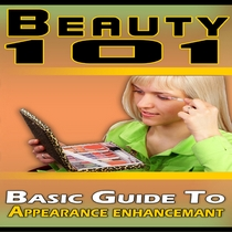Basic Guide To Appearance Enhancement by Beauty 101