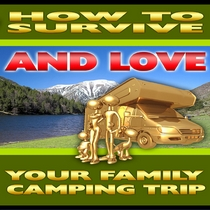 How to Survive and Love Your Family Camping Trip by Camping Tips