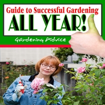 Guide To Successful Gardening All Year by Gardening Advice