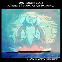 One Bright Man: A Tribute To Adi Da Samraj by Blank Faced Prophet
