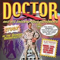 Stuck in the Sedated Seventies! by Doctor X and His Groovalicious Astrobeats