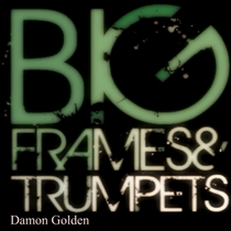 BigFramesandTrumpets by Damon Golden