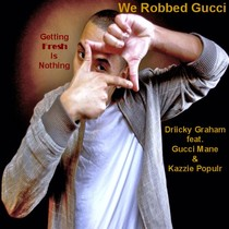 We Robbed Gucci (Getting Fresh Is Nothing) by Driicky Graham