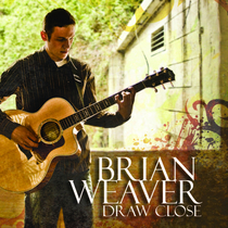 Draw Close by Brian Weaver