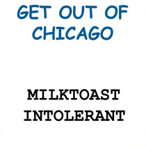 Get Out Of Chicago by Milktoast Intolerant