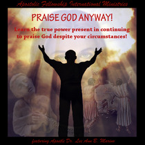Praise God Anyway! (feat. Apostle Dr. Lee Ann B. Marino) by Apostolic Fellowship International Ministries
