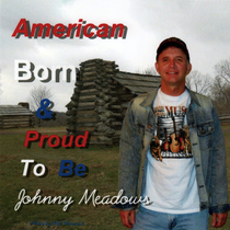 American Born and Proud To Be by Johnny Meadows