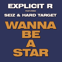 Wanna Be A Star (feat. Hard Target & Seiz) by Explicit R