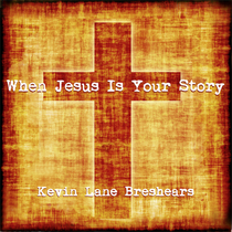 When Jesus Is Your Story by Kevin Lane Breshears