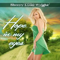 Hope In My Eyes by Sherry Lynn Wright