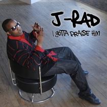I Gotta Praise Him by J-Rad