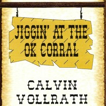 Jiggin' At The OK Corral by Calvin Vollrath