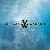 Village Worship by The Village Church