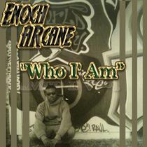 Who I' Am by Enoch. Arcane