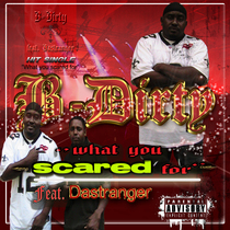 What You Scared For (feat. Dastranger) by B-Dirty