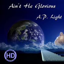 Ain't He Glorious by A.P. Light
