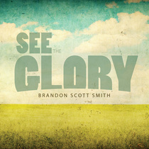See the Glory by Brandon Scott Smith