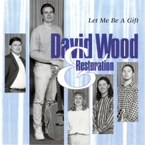 Let Me Be A Gift by David Wood & Restoration