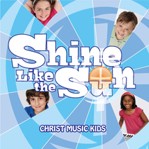 Shine Like The Sun by Christ Music Kids