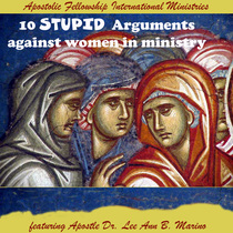 10 Stupid Arguments Against Women In Ministry (feat. Apostle Dr. Lee Ann B. Marino) by Apostolic Fellowship International Ministries