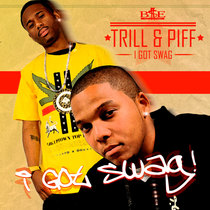 I Got Swag by Trill & Piff