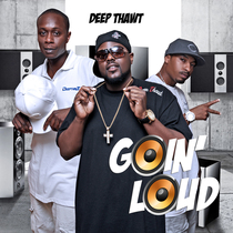 Going Loud (feat. Fame Juice) by Deep Thawt