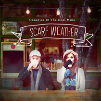 Scarf Weather by Canaries In The Coal Mine