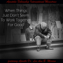 When Things Just Don't Seem To Work For Good (feat. Apostle Dr. Lee Ann B. Marino) by Apostolic Fellowship International Ministries