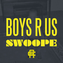Boys R Us by Swoope