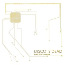 Make You Mine by Disco Is Dead