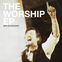 The Worship EP by Ben Woodward