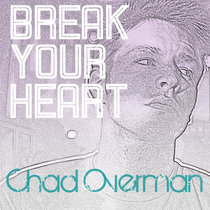Break Your Heart by Chad Overman