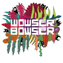 Wowser Bowser by Wowser Bowser