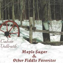 Maple Sugar & Other Fiddle Favorites by Calvin Vollrath