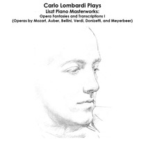 Liszt, Mozart, Auber, Bellini, Verdi, Donizetti and Meyerbeer: Carlo Lombardi Plays Liszt Piano Masterworks: Opera Fantasies and Transcriptions I by Carlo Lombardi