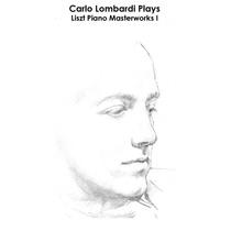 Liszt: Carlo Lombardi Plays Liszt Piano Masterworks I by Carlo Lombardi