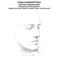 Pacini, Bellini, Donizetti, Auber, Gounod and Liszt: Carlo Lombardi Plays Liszt Piano Masterworks - Fantasies and Transcriptions II by Carlo Lombardi