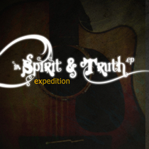 In Spirit & Truth by Expedition