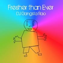 Fresher than Ever by DJ Gangsta Rao