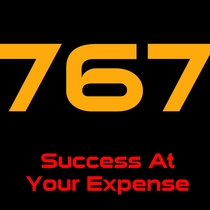 Success At Your Expense by 767