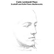 Scarlatti, Rutini, Tausig: Carlo Lombardi Plays Scarlatti and Rutini Piano Masterworks by Carlo Lombardi