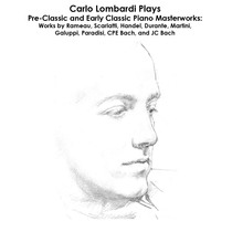 Rameau, Scarlatti, Handel, Durante, Martini, Galuppi, Paradisi, CPE Bach, and JC Bach: Carlo Lombardi Plays Pre-Classic and Early Classic Piano Masterworks: Works by Rameau, Scarlatti, Handel, Durante, Martini, Galuppi, Paradisi, CPE Bach, and JC Bach by Carlo Lombardi