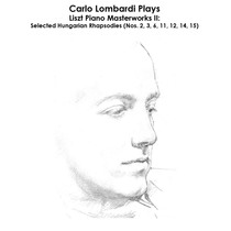 Liszt: Carlo Lombardi Plays Liszt Piano Masterworks II: Selected Hungarian Rhapsodies (Nos. 2, 3, 6, 11, 12, 14, 15) by Carlo Lombardi