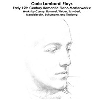 Czerny, Hummel, Weber, Schubert, Mendelssohn, Schumann and Thalberg: Carlo Lombardi Plays Early 19th Century Romantic Piano Masterworks: Works by Czerny, Hummel, Weber, Schubert, Mendelssohn, Schumann, and Thalberg by Carlo Lombardi